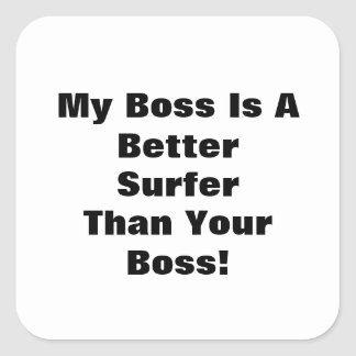 My Boss Is A Better Surfer Than Your Boss! Square Sticker
