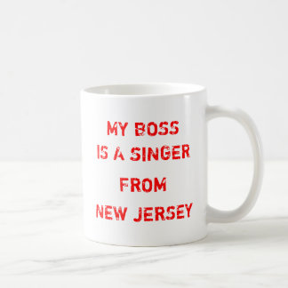 My Boss Is A Singer From New Jersey Coffee Mug