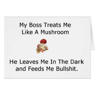 My Boss Treats Me Like a Mushroom Card