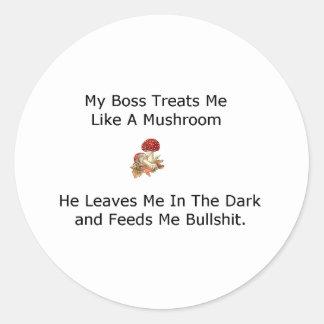 My Boss Treats Me Like a Mushroom Classic Round Sticker