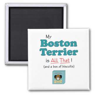 My Boston Terrier is All That! 2 Inch Square Magnet