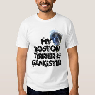My Boston Terrier Is Gangster t shirt