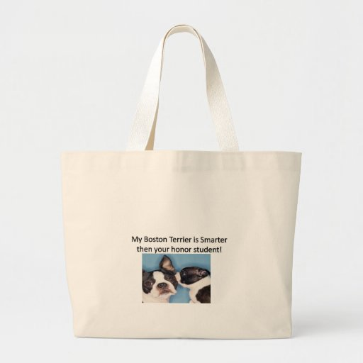 My Boston Terrier is Smarter then your honor.jpg Tote Bag