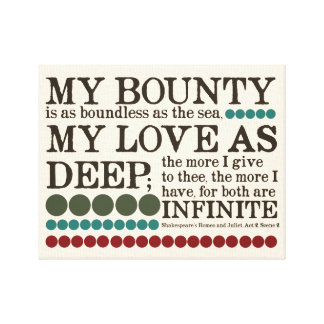 """""""My bounty is as boundless as the sea..."""" Canvas Print"""