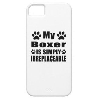 My Boxer is simply irreplaceable iPhone 5 Cover