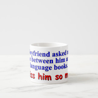 """My boyfriend asked me to choose"" Espresso Cup"