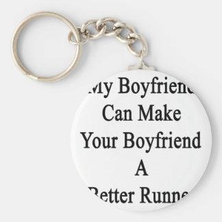 My Boyfriend Can Make Your Boyfriend A Better Runn Keychain