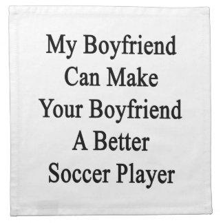 My Boyfriend Can Make Your Boyfriend A Better Socc Cloth Napkin