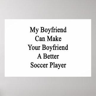 My Boyfriend Can Make Your Boyfriend A Better Socc Poster