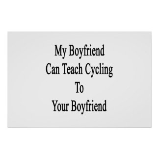 My Boyfriend Can Teach Cycling To Your Boyfriend Poster