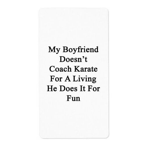 My Boyfriend Doesn't Coach Karate For A Living He Custom Shipping Labels