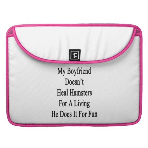 My Boyfriend Doesn't Heal Hamsters For A Living He Sleeves For MacBooks