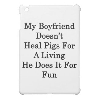 My Boyfriend Doesn't Heal Pigs For A Living He Doe iPad Mini Cases