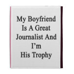 My Boyfriend Is A Great Journalist And I'm His Tro iPad Folio Covers