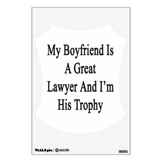 My Boyfriend Is A Great Lawyer And I'm His Trophy. Wall Decals
