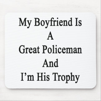 My Boyfriend Is A Great Policeman And I'm His Trop Mouse Pad