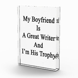 My Boyfriend Is A Great Writer And I'm His Trophy. Acrylic Award