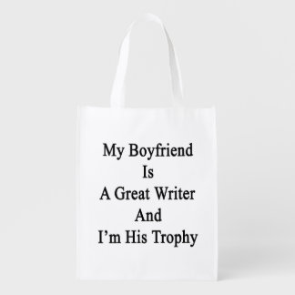 My Boyfriend Is A Great Writer And I'm His Trophy. Reusable Grocery Bags