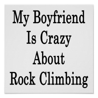 My Boyfriend Is Crazy About Rock Climbing Poster