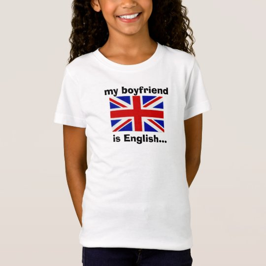 my boyfriend is English... T-Shirt