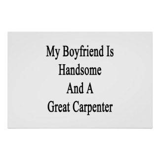 My Boyfriend Is Handsome And A Great Carpenter Poster