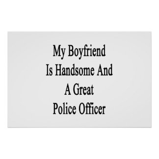 My Boyfriend Is Handsome And A Great Police Office Poster