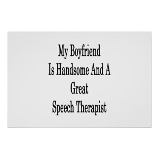 My Boyfriend Is Handsome And A Great Speech Therap Poster