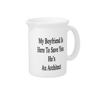 My Boyfriend Is Here To Save You He's An Architect Drink Pitcher