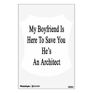My Boyfriend Is Here To Save You He's An Architect Room Decals