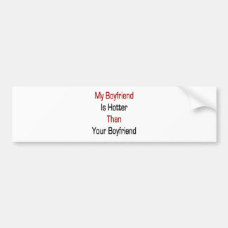 My Boyfriend Is Hotter Than Your Boyfriend Bumper Sticker