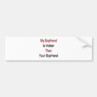 My Boyfriend Is Hotter Than Your Boyfriend Car Bumper Sticker