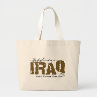 My Boyfriend is in Iraq and i want him back! Large Tote Bag