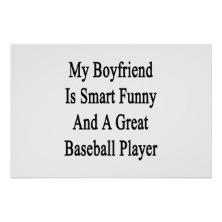 My Boyfriend Is Smart Funny And A Great Baseball P Posters