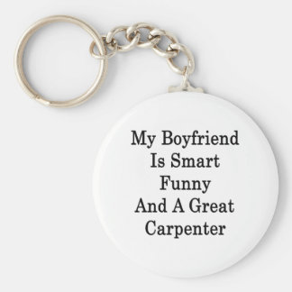 My Boyfriend Is Smart Funny And A Great Carpenter Keychain