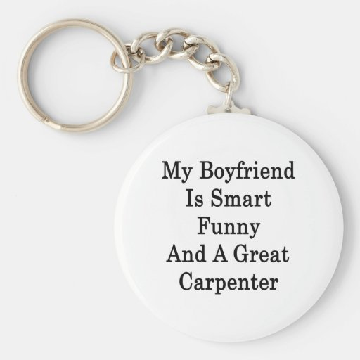 My Boyfriend Is Smart Funny And A Great Carpenter Key Chain