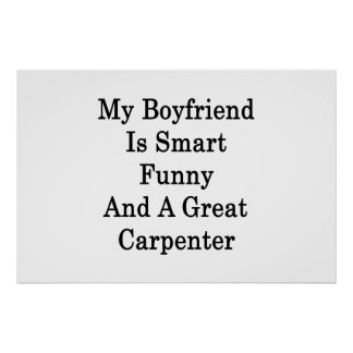 My Boyfriend Is Smart Funny And A Great Carpenter Print