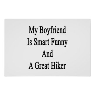 My Boyfriend Is Smart Funny And A Great Hiker Print