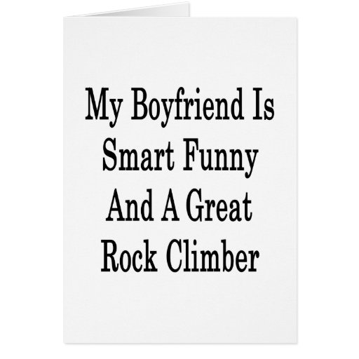 My Boyfriend Is Smart Funny And A Great Rock Climb Greeting Card