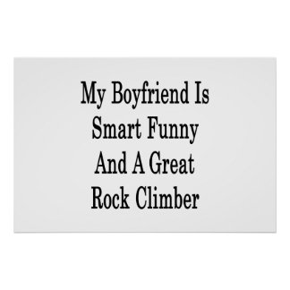My Boyfriend Is Smart Funny And A Great Rock Climb Posters