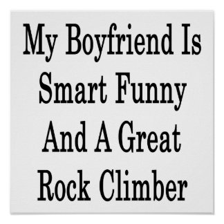 My Boyfriend Is Smart Funny And A Great Rock Climb Print