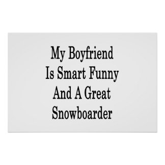My Boyfriend Is Smart Funny And A Great Snowboarde Posters