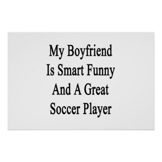 My Boyfriend Is Smart Funny And A Great Soccer Pla Print