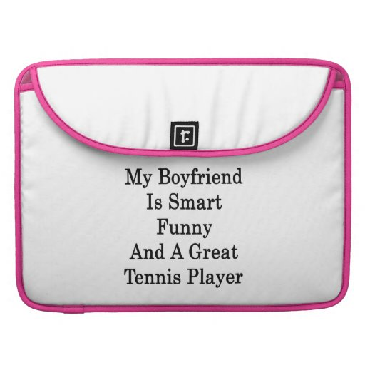 My Boyfriend Is Smart Funny And A Great Tennis Pla Sleeve For MacBooks
