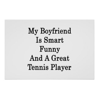 My Boyfriend Is Smart Funny And A Great Tennis Pla Poster