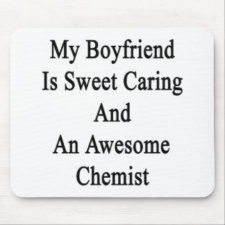 My Boyfriend Is Sweet Caring And An Awesome Chemis Mouse Pad