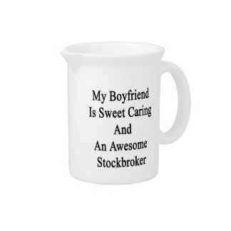My Boyfriend Is Sweet Caring And An Awesome Stockb Beverage Pitchers