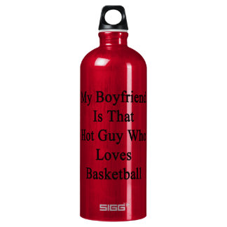 My Boyfriend Is That Hot Guy Who Loves Basketball. SIGG Traveler 1.0L Water Bottle