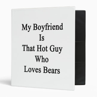 My Boyfriend Is That Hot Guy Who Loves Bears 3 Ring Binder