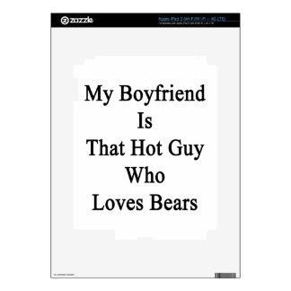 My Boyfriend Is That Hot Guy Who Loves Bears iPad 3 Skin