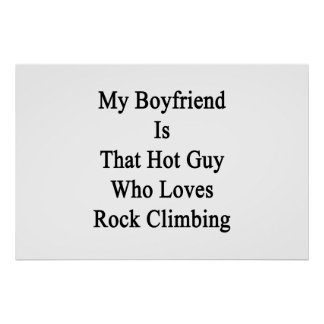 My Boyfriend Is That Hot Guy Who Loves Rock Climbi Posters
